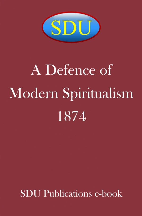 A Defence of Modern Spiritualism 1874