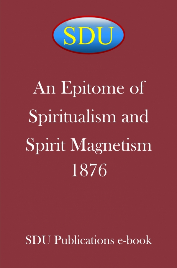 An Epitome of Spiritualism and Spirit Magnetism 1876