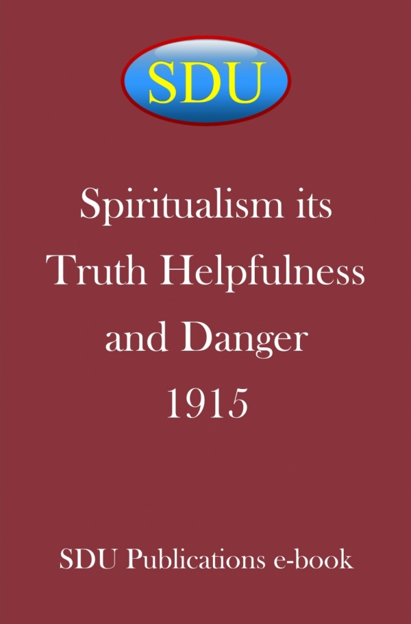 Spiritualism its Truth Helpfulness and Danger 1915