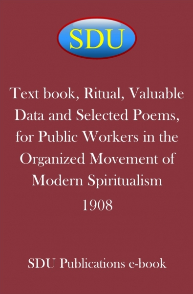 Text book, Ritual, Valuable Data and Selected Poems, for Public Workers in the Organized Movement of Modern Spiritualism 1908