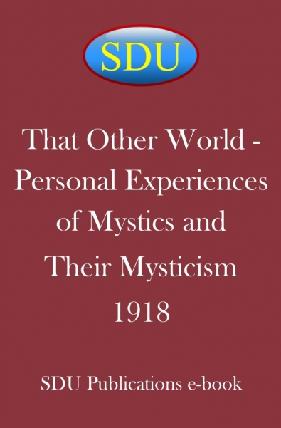 That Other World - Personal Experiences of Mystics and Their Mysticism 1918