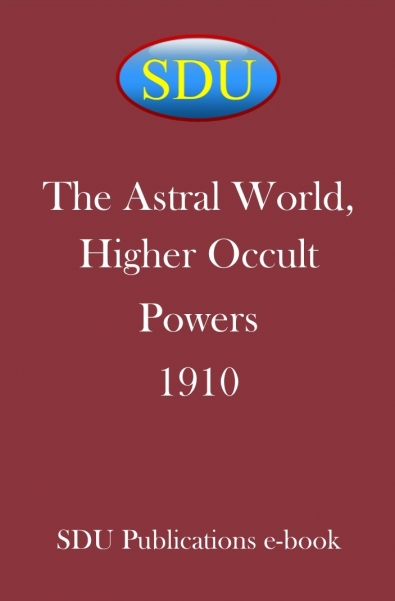 The Astral World, Higher Occult Powers 1910