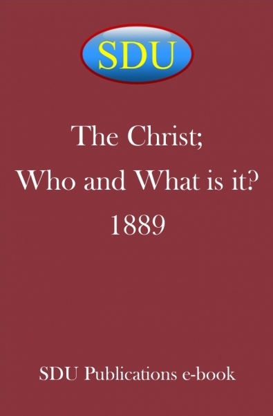 The Christ; Who and What is it? 1889